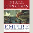 Empire: The Rise and Demise of the British World Order and the Lessons for Global Power, Niall Ferguson