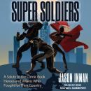 Super Soldiers: A Salute to the Comic Book Heroes and Villains Who Fought for Their Country Audiobook