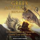 Greek Mythology Explained: A Deeper Look at Classical Greek Lore and Myth Audiobook