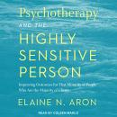 Psychotherapy and the Highly Sensitive Person: Improving Outcomes for That Minority of People Who Ar Audiobook
