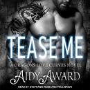 Tease Me: A Dragons Love Curves Novel, Aidy Award
