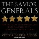Savior Generals: How Five Great Commanders Saved Wars That Were Lost - From Ancient Greece to Iraq, Victor Davis Hanson