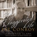 My Exaggerated Life: Pat Conroy Audiobook