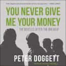 You Never Give Me Your Money: The Beatles After the Breakup Audiobook