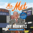 Mr. Met: How a Sports-Mad Kid from Jersey Became Like Family to Generations of Big Leaguers Audiobook