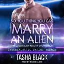 So You Think You Can Marry an Alien Audiobook
