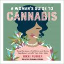 Woman's Guide to Cannabis: Using Marijuana to Feel Better, Look Better, Sleep Better-and Get High Like a Lady, Nikki Furrer