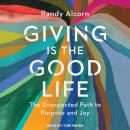 Giving is the Good Life: The Unexpected Path to Purpose and Joy Audiobook