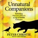 Unnatural Companions: Rethinking Our Love of Pets in an Age of Wildlife Extinction Audiobook
