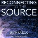Reconnecting to the Source: The New Science of Spiritual Experience, How It Can Change You, and How  Audiobook