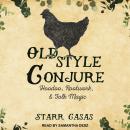 Old Style Conjure: Hoodoo, Rootwork, & Folk Magic Audiobook