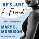 He's Just A Friend, Mary B. Morrison