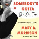 Somebody's Gotta Be On Top, Mary B. Morrison