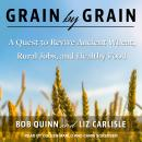Grain by Grain: A Quest to Revive Ancient Wheat, Rural Jobs, and Healthy Food Audiobook