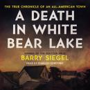 Death in White Bear Lake: The True Chronicle of an All-American Town, Barry Siegel
