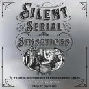 Silent Serial Sensations: The Wharton Brothers and the Magic of Early Cinema Audiobook
