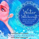 Water Witchcraft: Magic and Lore from the Celtic Tradition, Annwyn Avalon