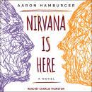 Nirvana is Here: A Novel Audiobook