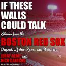 If These Walls Could Talk: Boston Red Sox Audiobook