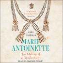 Marie-Antoinette: The Making of a French Queen Audiobook