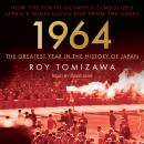 1964 - The Greatest Year in the History of Japan: How the Tokyo Olympics Symbolized Japan's Miraculo Audiobook