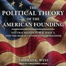 The Political Theory of the American Founding: Natural Rights, Public Policy, And The Moral Conditio Audiobook