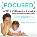 Focused: ADHD & ADD Parenting Strategies for Children with Attention Deficit Disorder Audiobook