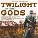 Twilight of the Gods: A Swedish Waffen-SS Volunteer's Experiences with the 11th SS-Panzergrenadier D Audiobook