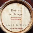 Better with Age: The Psychology of Successful Aging, Alan D. Castel, Ph.D.