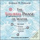 The Fourth Phase of Water: Beyond Solid, Liquid, and Vapor Audiobook