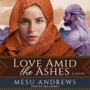 Love Amid the Ashes: A Novel Audiobook