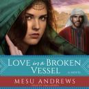 Love in a Broken Vessel: A Novel Audiobook