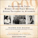 999: The Extraordinary Young Women of the First Official Jewish Transport to Auschwitz, Heather Dune Macadam
