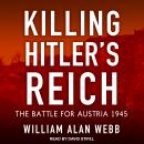 Killing Hitler's Reich: The Battle for Austria 1945 Audiobook