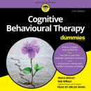 Cognitive Behavioural Therapy For Dummies: 3rd Edition Audiobook