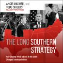 The Long Southern Strategy: How Chasing White Voters in the South Changed American Politics Audiobook