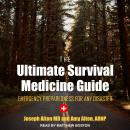 The Ultimate Survival Medicine Guide: Emergency Preparedness for ANY Disaster Audiobook