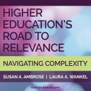 Higher Education's Road to Relevance: Navigating Complexity Audiobook