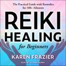Reiki Healing for Beginners: The Practical Guide with Remedies for 100+ Ailments Audiobook