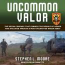 Uncommon Valor: The Recon Company that Earned Five Medals of Honor and Included America's Most Decorated Green Beret, Stephen L. Moore