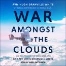 War Amongst the Clouds: My Flying Experiences in World War I and the Follow-On Years 1920-1983 Audiobook