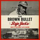 The Brown Bullet: Rajo Jack's Drive to Integrate Auto Racing Audiobook