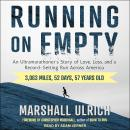 Running on Empty: An Ultramarathoner's Story of Love, Loss, and a Record-Setting Run Across America, Marshall Ulrich