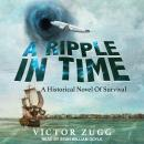 A Ripple in Time: A Historical Novel of Survival Audiobook