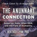 The Anunnaki Connection: Sumerian Gods, Alien DNA, and the Fate of Humanity Audiobook