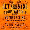 Let's Ride: Sonny Barger's Guide to Motorcycling How to Ride the Right Way-for Life Audiobook