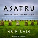Asatru: A Beginner's Guide to the Heathen Path Audiobook
