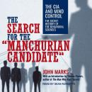 The Search for the 'Manchurian Candidate': The CIA and Mind Control: The Secret History of the Behav Audiobook