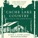 Cache Lake Country: Or, Life in the North Woods Audiobook