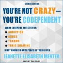 You're Not Crazy - You're Codependent: What Everyone Affected by Addiction, Abuse, Trauma or Toxic S Audiobook